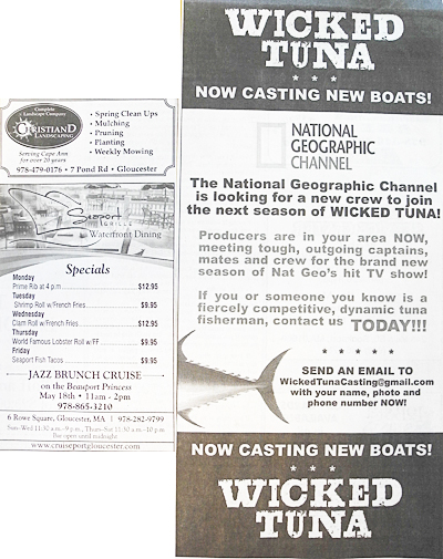 "Only in Gloucester! The two ads appeared side by side in yesterday's Gloucester Daily Times. National Geographic is looking for new tuna boats, captains and crew who are tough and outgoing. We've got plenty of fishermen just like that here. www.WickedTunaCasting@gmail.com The Seaport Grille menu, left, lists their weekly specials. My favorite is the lobster roll with fries (slaw can be substituted). It contains the meat of one lobster served in a fresh Virgillio's roll and is priced at $9.95. Seaport also has the best view of Gloucester's ""working harbor."""