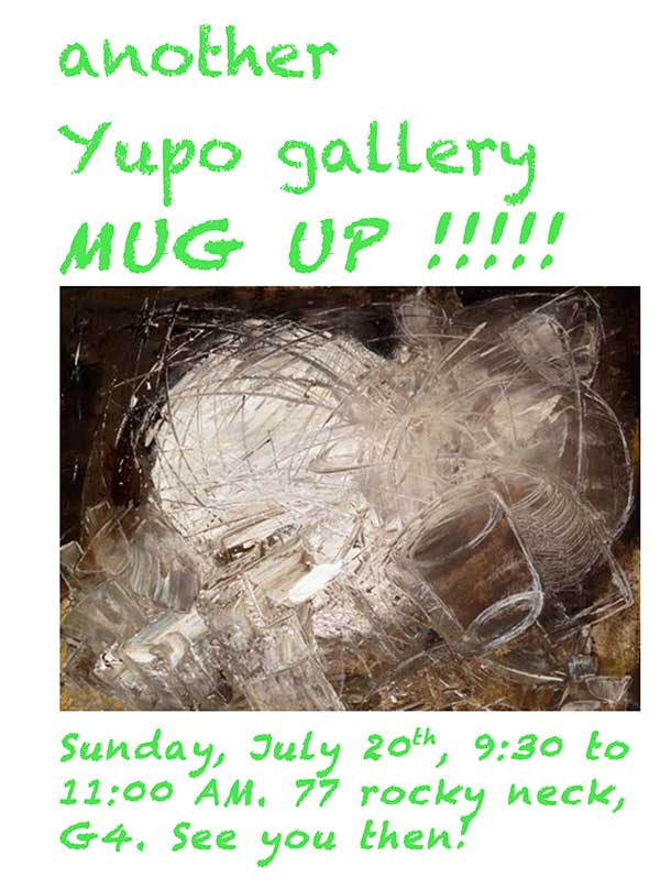 mug up at yupo gallery july 20