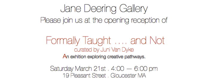 invite group show formally taught and not at Jane Deering Gallery Gloucester MA